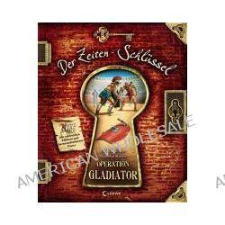 Bücher: Der Zeiten-Schlüssel. Operation Gladiator  von Nicolas Harris,Erica Williams