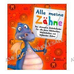 Bücher: Alle meine Zähne - Der ultimative Zahnkalender für alle deine Milchzähne, Wackelzähne und bleibenden Zähne  von Caroline Oblasser
