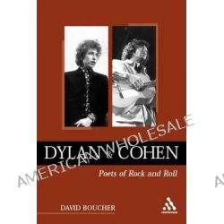 Dylan and Cohen, Poets of Rock and Roll by David Boucher, 9780826459817.