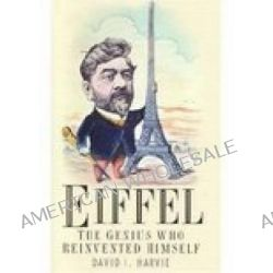 Eiffel, The Genius Who Reinvented Himself by David I. Harvie, 9780750933087.
