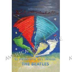El Principio del Inicio. the Beatles by Jose Manuel Boronat Urbano, 9788416068425.