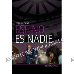 Ese No Es Nadie by Dean M Zayas, 9780991170432.