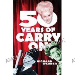 "Fifty Years of ""Carry On"" by Richard Webber, 9780099490074."