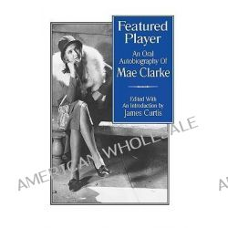 Featured Player, An Oral Autobiography of Mae Clarke by Mae Clark, 9780810830448.