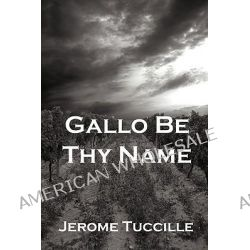 Gallo Be Thy Name by Jerome Tuccille, 9781935199045.