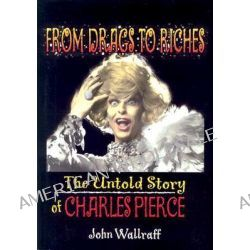 From Drags to Riches, The Untold Story of Charles Pierce by John P. DeCecco, 9781560233862.