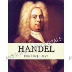 Handel by Edward J Dent, 9781490477497.