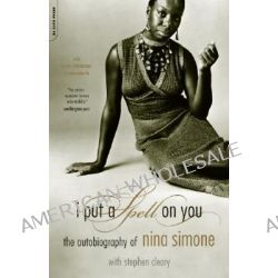 I Put a Spell on You, The Autobiography of Nina Simone by Nina Simone, 9780306813276.