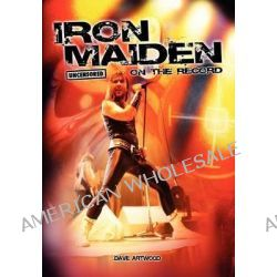 Iron Maiden - Uncensored on the Record by Dave Artwood, 9781781582039.