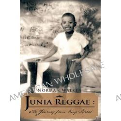 Junia Reggae, the Journey from King Street by Norman Walker, 9780957421103.