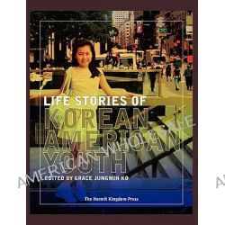Life Stories of Korean American Youth by Grace Jungmin Ko, 9781596891043.