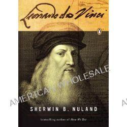 Leonardo Da Vinci, A Life by Sherwin B Nuland, 9780143035107.