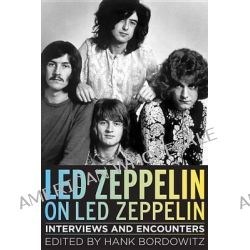 Led Zeppelin on Led Zeppelin, Interviews and Encounters by Hank Bordowitz, 9781613747544.