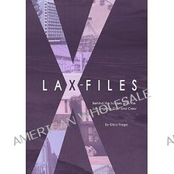 Lax-Files, Behind the Scenes with the Los Angeles Cast and Crew by Erica Fraga, 9781451503418.