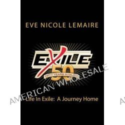 Life in Exile, A Journey Home: 50 Years of Music from the Band Exile by Eve Nicole Lemaire, 9780615790831.