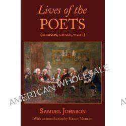 Lives of the Poets (Addison, Savage, Swift), Addison, Savage, Swift by Samuel Johnson, 9781604500912.