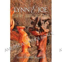 Lynn and Joe, Peculiar Travel Suggestions by Lynn Danielle Sugayan, 9781482656923.