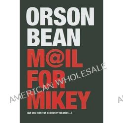 Mail for Mikey, An Odd Sort of Recovery Memoir by Orson Bean, 9781569803509.