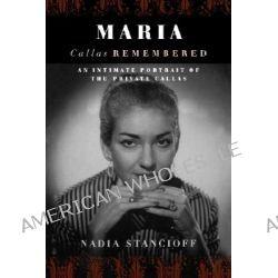Maria Callas Remembered, Callas Remembered by Nadia Stancioff, 9780306809675.