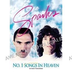 "Number One Songs in Heaven, The ""Sparks"" Story by Dave Thompson, 9781901447460."