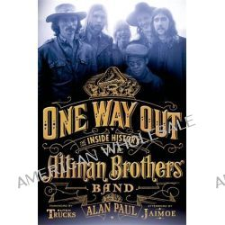 One Way out, The Inside History of the Allman Brothers Band by Alan Paul, 9781250040497.