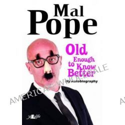 Old Enough to Know Better - Mal Pope My Autobiography by Mal Pope, 9781847712912.