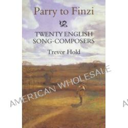 Parry to Finzi : Twenty English Song-Composers, Twenty English Song-Composers by Trevor Hold, 9780851158877.