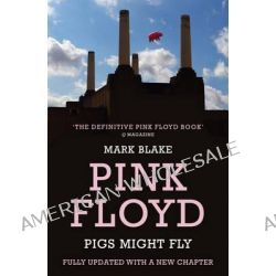 """Pigs Might Fly, The Inside Story of """"Pink Floyd"""" by Mark Blake, 9781845133665."""