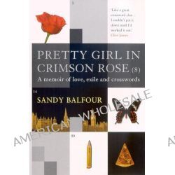 Pretty Girl in Crimson Rose (8), A Memoir of Love, Exile and Crosswords by Sandy Balfour, 9781843540892.