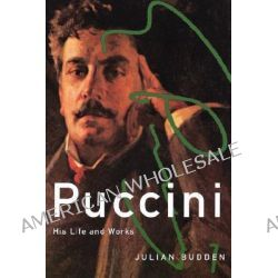Puccini, His Life and Works by Julian Budden, 9780195179743.