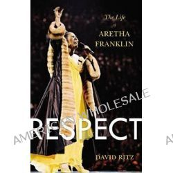 Respect, The Life of Aretha Franklin by David Ritz, 9780316196833.