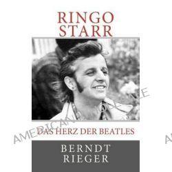 Ringo Starr. Das Herz Der Beatles by Berndt Rieger, 9781453702277.