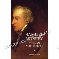 Samuel Wesley, The Man and His Music by Philip Olleson, 9781843830313.