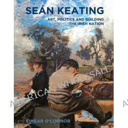 Sean Keating, Art, Politics and Building the Irish Nation by Eimear O'Connor, 9780716531937.