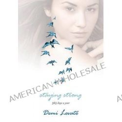 Staying Strong, 365 Days a Year by Demi Lovato, 9781250051448.