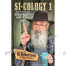 Si-Cology 1, Tales and Wisdom from Duck Dynasty S Favorite Uncle by Si Robertson, 9781476745404.