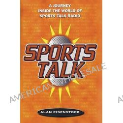 Sports Talk, A Journey Inside the World of Sports Talk Radio by Alan Eisenstock, 9781416573685.