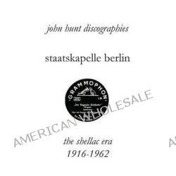Staatskapelle Berlin. the Shellac Era 1916-1962. by John Hunt, 9781901395280.