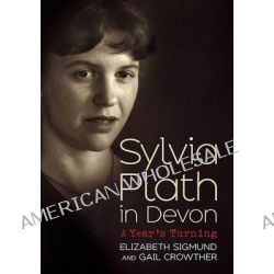 Sylvia Plath in Devon, A Year's Turning by Elizabeth Sigmund, 9781781554371.
