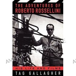 The Adventures of Roberto Rossellini, His Life and Films by Tag Gallagher, 9780306808739.