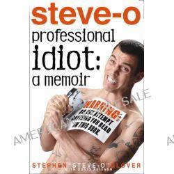 steve-o: professional idiot: a memoir by Stephen 'Steve-O' Glover, 9781401324339.