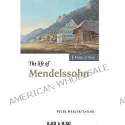 The Life of Mendelssohn by Peter Mercer-Taylor, 9780521639729.