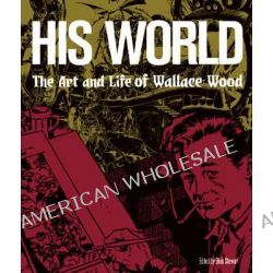 The Life and Legend of Wallace Wood, The Art and Life of Wallace Wood by Bhob Stewart, 9781606998151.