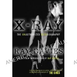 X-Ray, The Unauthorized Autobiography by Ray Davies, 9781585679393.