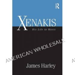 Xenakis, His Life in Music by James Harley, 9780415885386.
