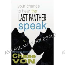 Your Chance to Hear the Last Panther Speak by Chase Von, 9780976678700.