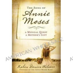 The Song of Annie Moses, A Musical Quest, a Mother's Gift by Robin Donica Wolaver, 9780824934835.
