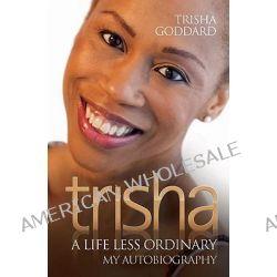 Trisha, A Life Less Ordinary by Trisha Goddard, 9781844547203.