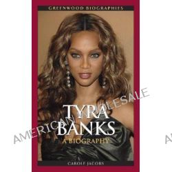 Tyra Banks, A Biography by Carole Jacobs, 9780313382741.