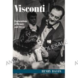 Visconti, Explorations of Beauty and Decay by Henry Bacon, 9780521599603.